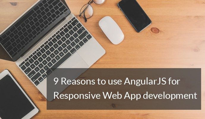 9 Reasons To Use AngularJS For Responsive Web Application